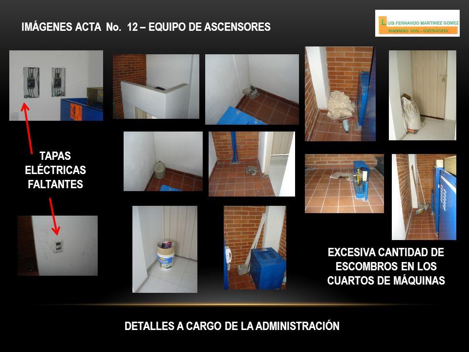 IMÁGENES ACTA No. 12 – EQUIPO DE ASCENSORES DETALLES A CARGO DE LA ADMINISTRACIÓN TAPAS ELÉCTRICAS FALTANTES EXCESIVA CANTIDAD DE ESCOMBROS EN LOS CUA