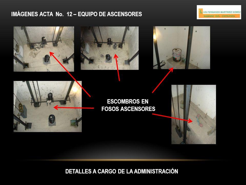 IMÁGENES ACTA No. 12 – EQUIPO DE ASCENSORES DETALLES A CARGO DE LA ADMINISTRACIÓN ESCOMBROS EN FOSOS ASCENSORES