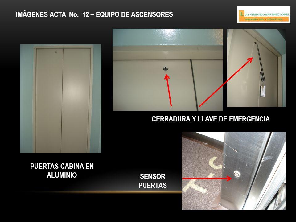 IMÁGENES ACTA No. 12 – EQUIPO DE ASCENSORES PUERTAS CABINA EN ALUMINIO CERRADURA Y LLAVE DE EMERGENCIA SENSOR PUERTAS