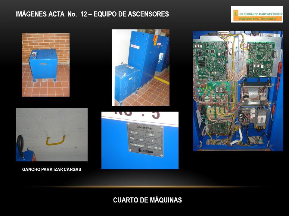 CUARTO DE MÁQUINAS IMÁGENES ACTA No. 12 – EQUIPO DE ASCENSORES GANCHO PARA IZAR CARGAS