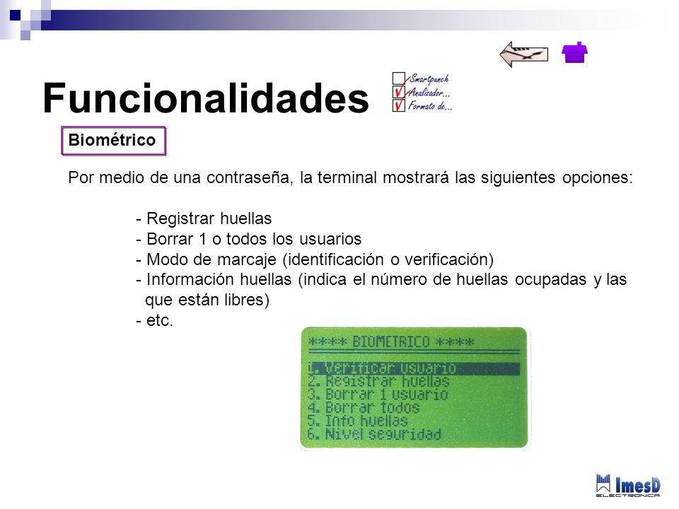 Biométrico Por medio de una contraseña, la terminal mostrará las siguientes opciones: - Registrar huellas - Borrar 1 o todos los usuarios - Modo de ma