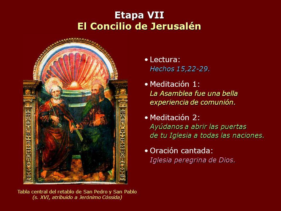Etapa VII El Concilio de Jerusalén Hechos 15,22-29.Lectura: Hechos 15,22-29. La Asamblea fue una bella experiencia de comunión.Meditación 1: La Asambl