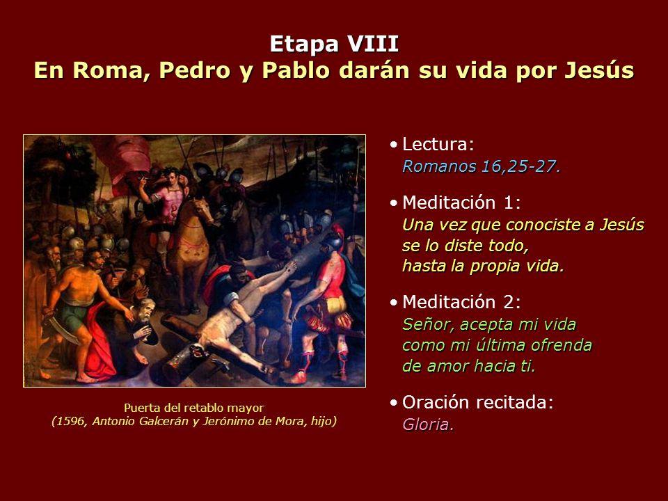 Etapa VIII En Roma, Pedro y Pablo darán su vida por Jesús Romanos 16,25-27.Lectura: Romanos 16,25-27. Una vez que conociste a Jesús se lo diste todo,