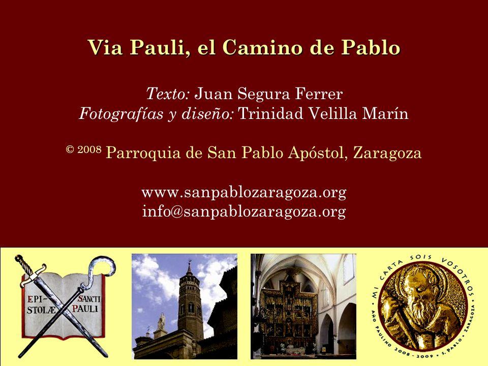 Via Pauli, el Camino de Pablo Texto: Juan Segura Ferrer Fotografías y diseño: Trinidad Velilla Marín © 2008 Parroquia de San Pablo Apóstol, Zaragoza w