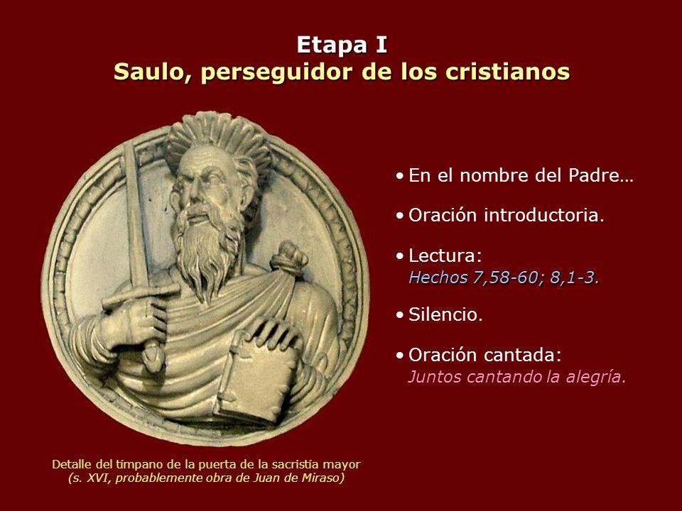 Etapa I Saulo, perseguidor de los cristianos En el nombre del Padre… Oración introductoria. Hechos 7,58-60; 8,1-3.Lectura: Hechos 7,58-60; 8,1-3. Sile