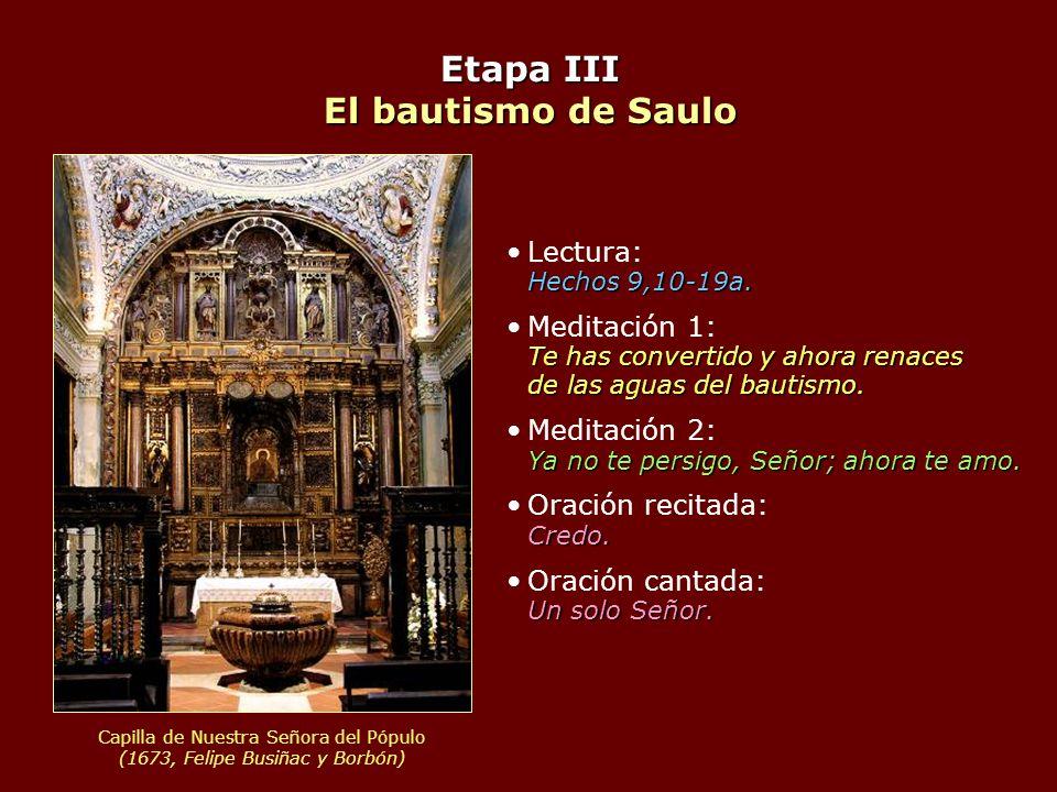 Etapa III El bautismo de Saulo Hechos 9,10-19a.Lectura: Hechos 9,10-19a. Te has convertido y ahora renaces de las aguas del bautismo.Meditación 1: Te
