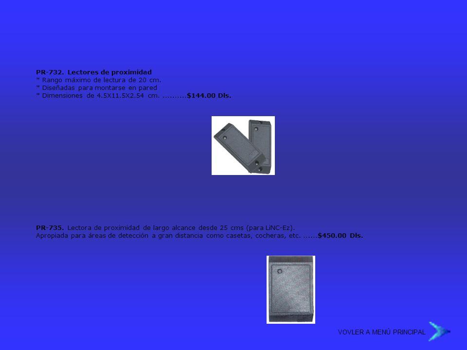 PR-732. Lectores de proximidad * Rango máximo de lectura de 20 cm. * Diseñadas para montarse en pared * Dimensiones de 4.5X11.5X2.54 cm...........$144