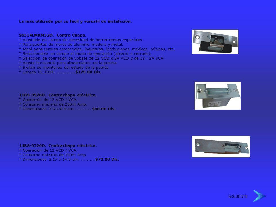 La más utilizada por su fácil y versátil de instalación. S6514LMKM32D. Contra Chapa. * Ajustable en campo sin necesidad de herramientas especiales. *