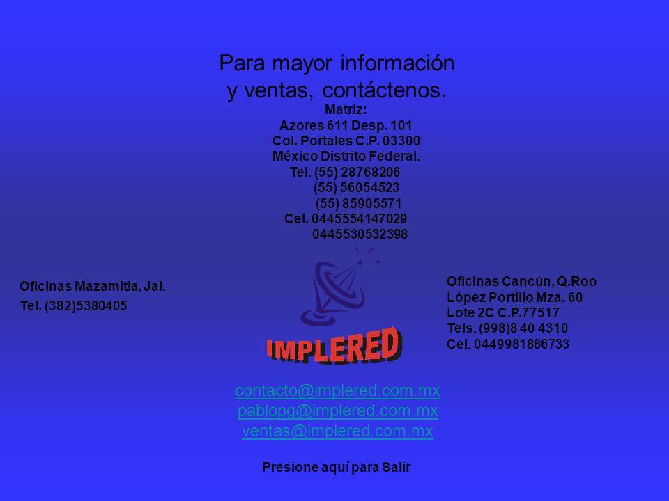 Para mayor información y ventas, contáctenos. Matriz: Azores 611 Desp. 101 Col. Portales C.P. 03300 México Distrito Federal. Tel. (55) 28768206 (55) 5