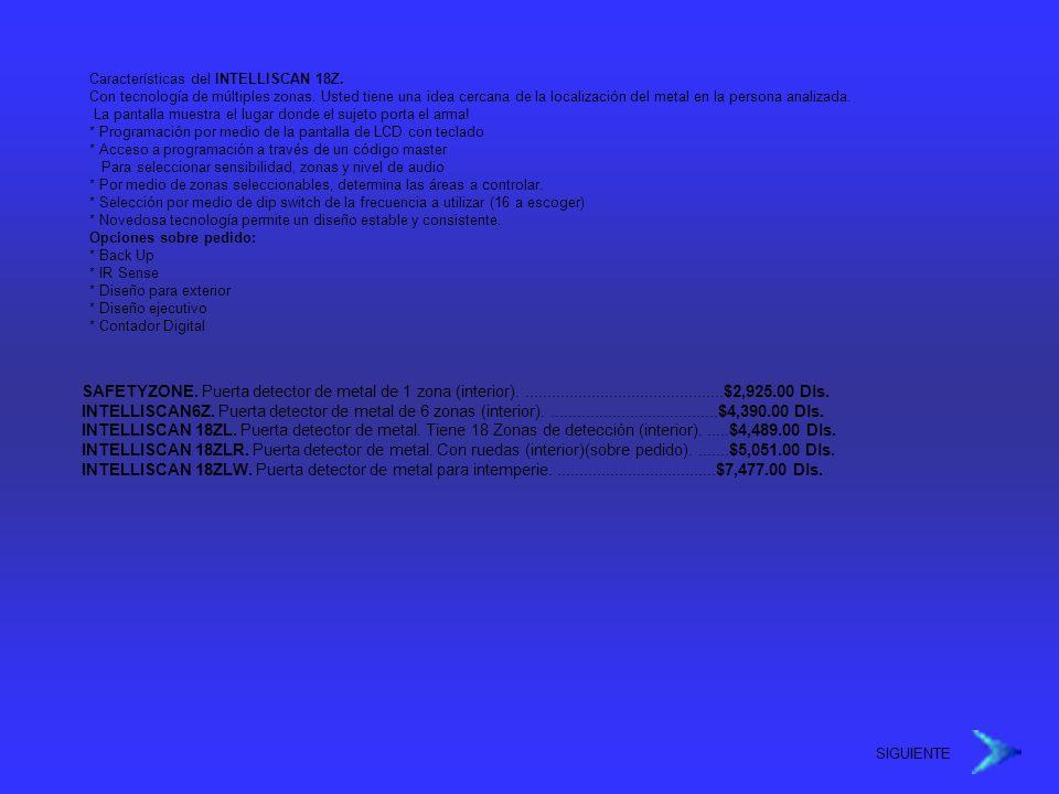 Características del INTELLISCAN 18Z. Con tecnología de múltiples zonas. Usted tiene una idea cercana de la localización del metal en la persona analiz