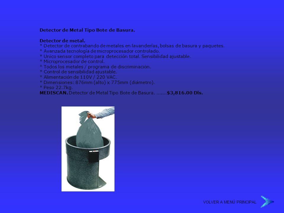 VOLVER A MENÚ PRINCIPAL Detector de Metal Tipo Bote de Basura. Detector de metal. * Detector de contrabando de metales en lavanderías, bolsas de basur