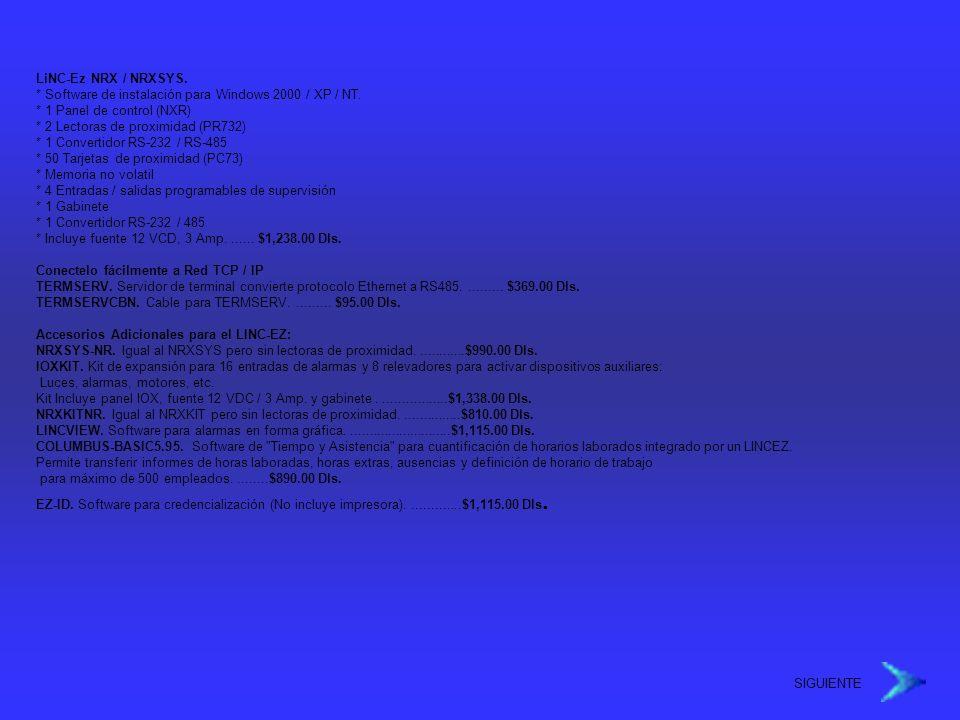 LiNC-Ez NRX / NRXSYS. * Software de instalación para Windows 2000 / XP / NT. * 1 Panel de control (NXR) * 2 Lectoras de proximidad (PR732) * 1 Convert