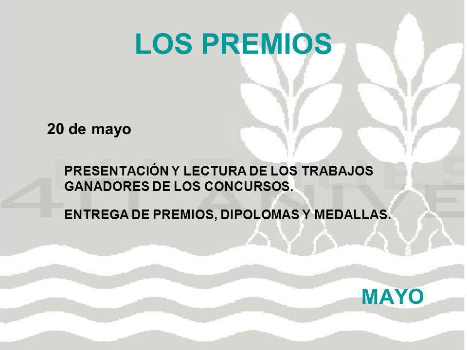 LOS PREMIOS 20 de mayo PRESENTACIÓN Y LECTURA DE LOS TRABAJOS GANADORES DE LOS CONCURSOS. ENTREGA DE PREMIOS, DIPOLOMAS Y MEDALLAS. MAYO