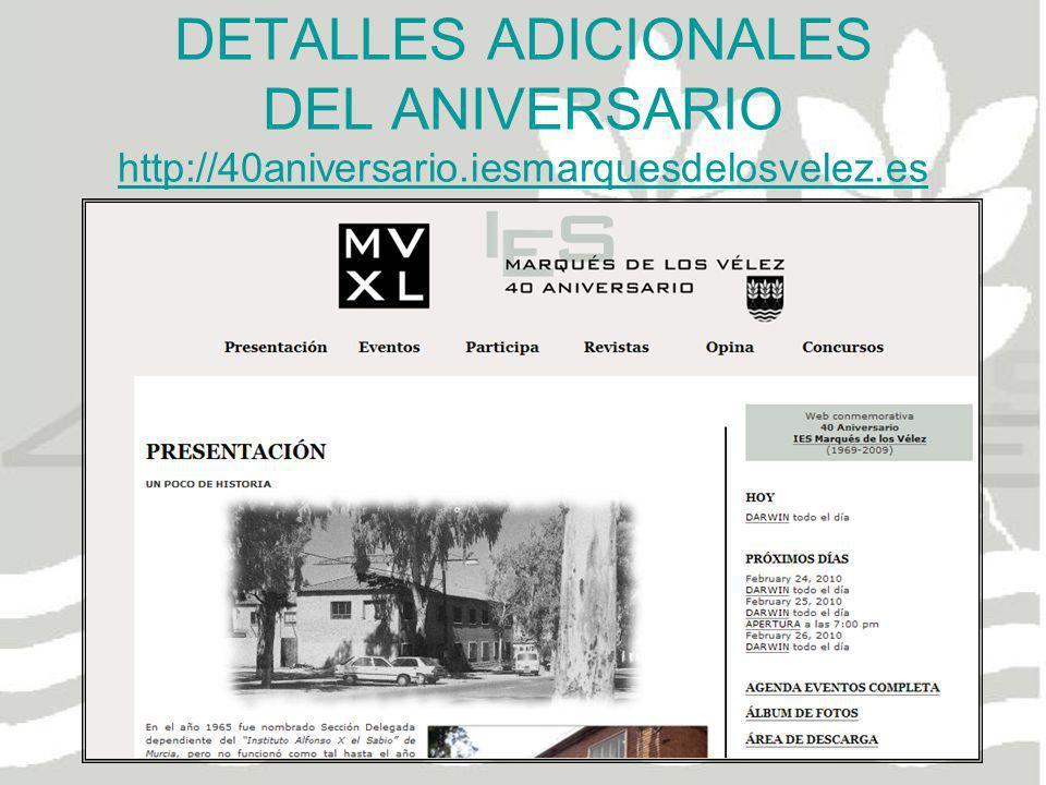 DETALLES ADICIONALES DEL ANIVERSARIO http://40aniversario.iesmarquesdelosvelez.es http://40aniversario.iesmarquesdelosvelez.es