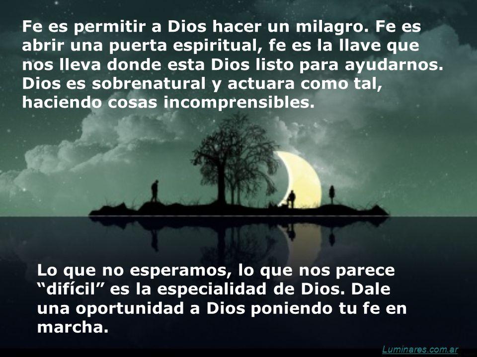 Fe es permitir a Dios hacer un milagro.