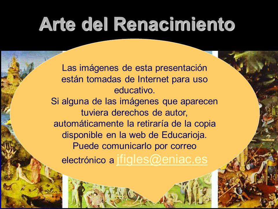 Arte del Renacimiento Las imágenes de esta presentación están tomadas de Internet para uso educativo. Si alguna de las imágenes que aparecen tuviera d