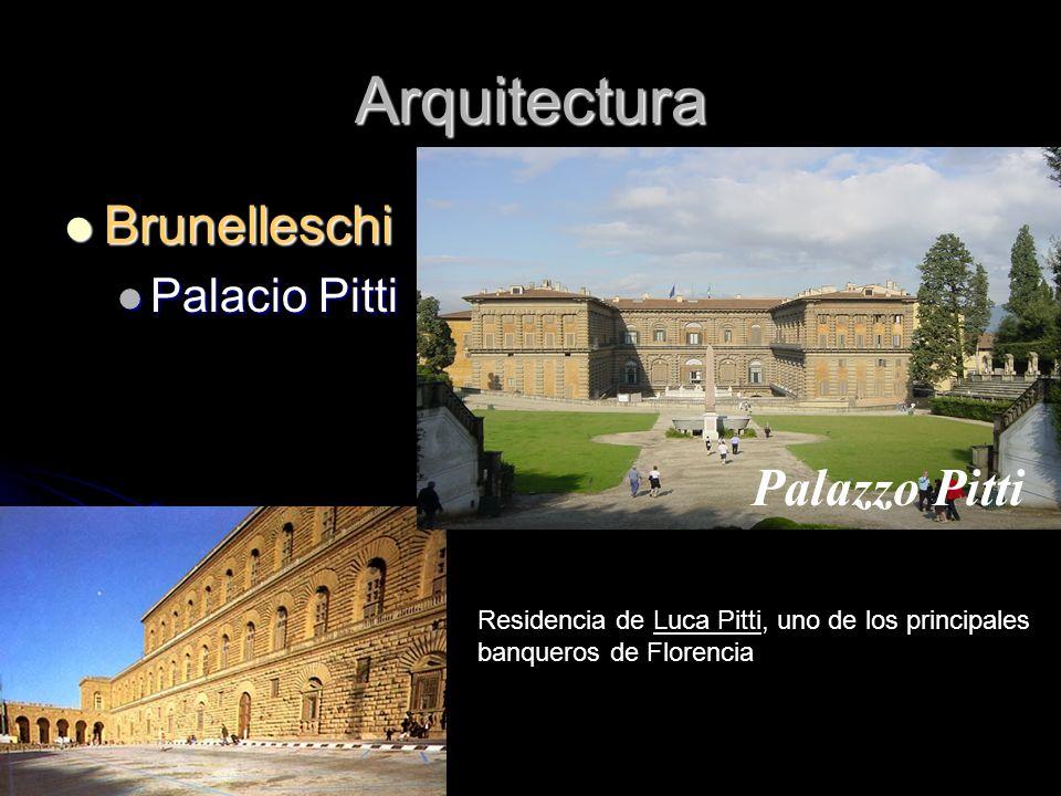 Arquitectura Brunelleschi Brunelleschi Palacio Pitti Palacio Pitti Residencia de Luca Pitti, uno de los principales banqueros de Florencia