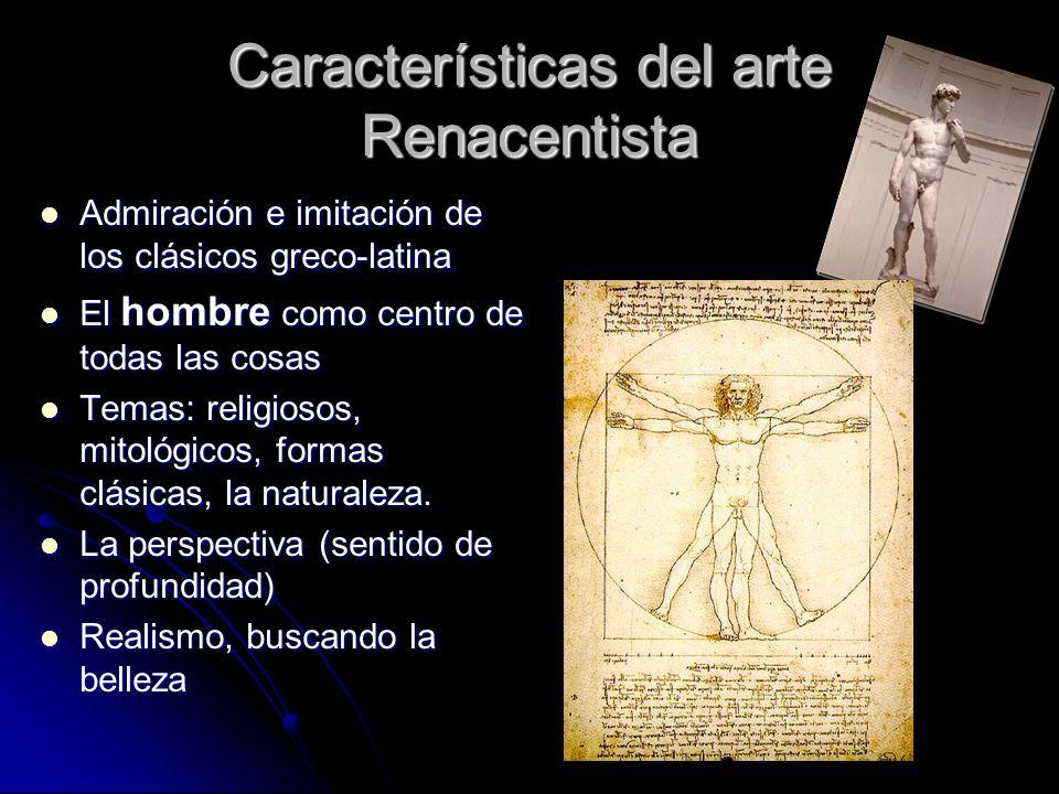 Características del arte Renacentista Admiración e imitación de los clásicos greco-latina Admiración e imitación de los clásicos greco-latina El hombr