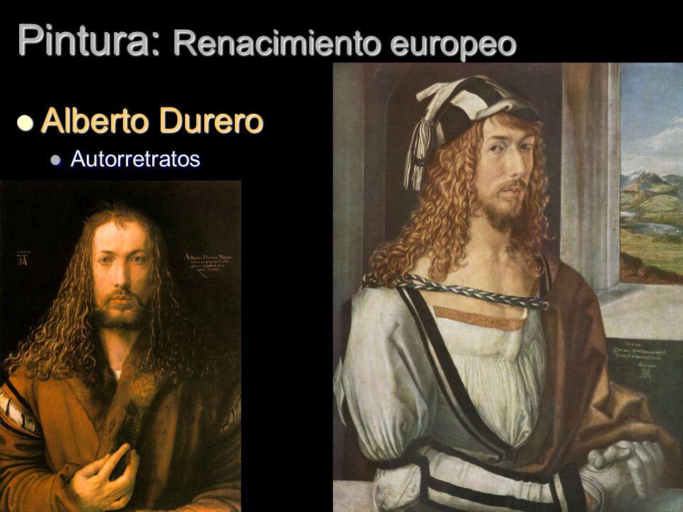 Pintura: Renacimiento europeo Alberto Durero Alberto Durero Autorretratos Autorretratos