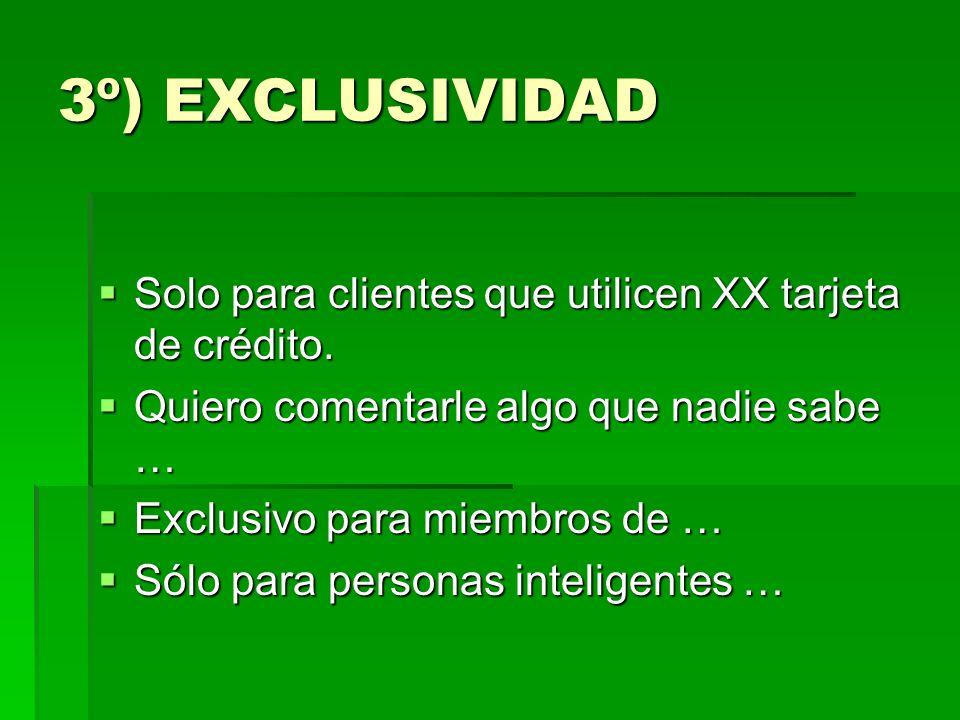 3º) EXCLUSIVIDAD Solo para clientes que utilicen XX tarjeta de crédito. Solo para clientes que utilicen XX tarjeta de crédito. Quiero comentarle algo