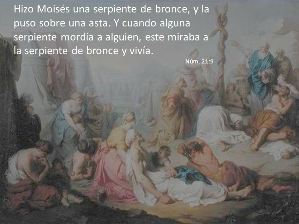 Hizo Moisés una serpiente de bronce, y la puso sobre una asta. Y cuando alguna serpiente mordía a alguien, este miraba a la serpiente de bronce y viví
