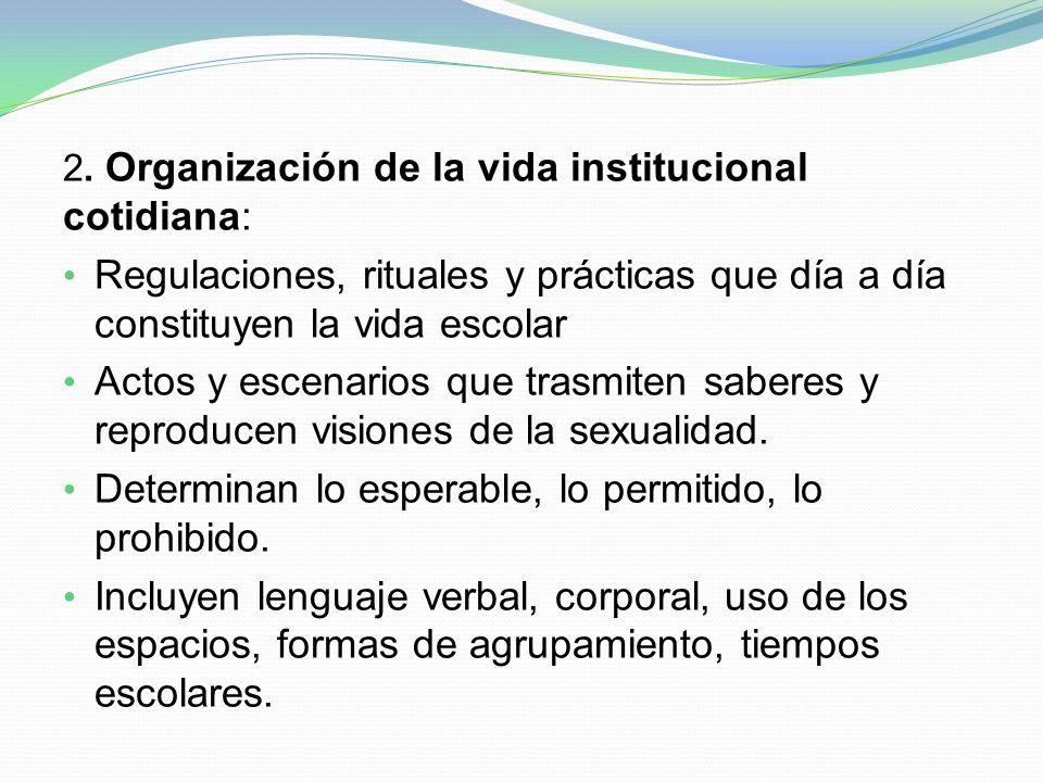 2. Organización de la vida institucional cotidiana: Regulaciones, rituales y prácticas que día a día constituyen la vida escolar Actos y escenarios qu