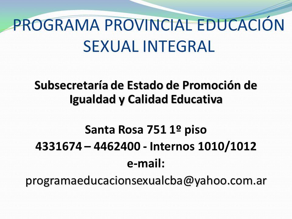 PROGRAMA PROVINCIAL EDUCACIÓN SEXUAL INTEGRAL Subsecretaría de Estado de Promoción de Igualdad y Calidad Educativa Santa Rosa 751 1º piso 4331674 – 44