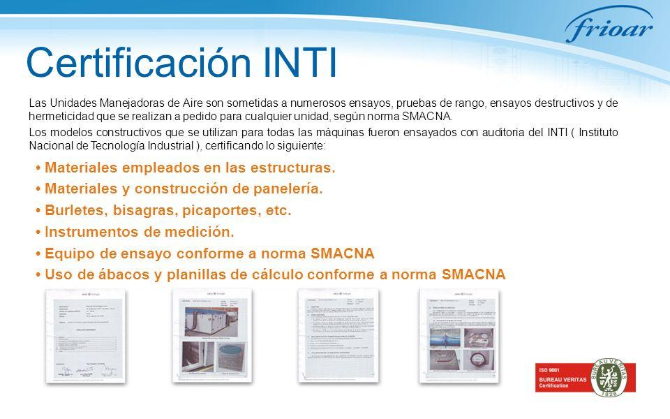 Certificación INTI Las Unidades Manejadoras de Aire son sometidas a numerosos ensayos, pruebas de rango, ensayos destructivos y de hermeticidad que se realizan a pedido para cualquier unidad, según norma SMACNA.
