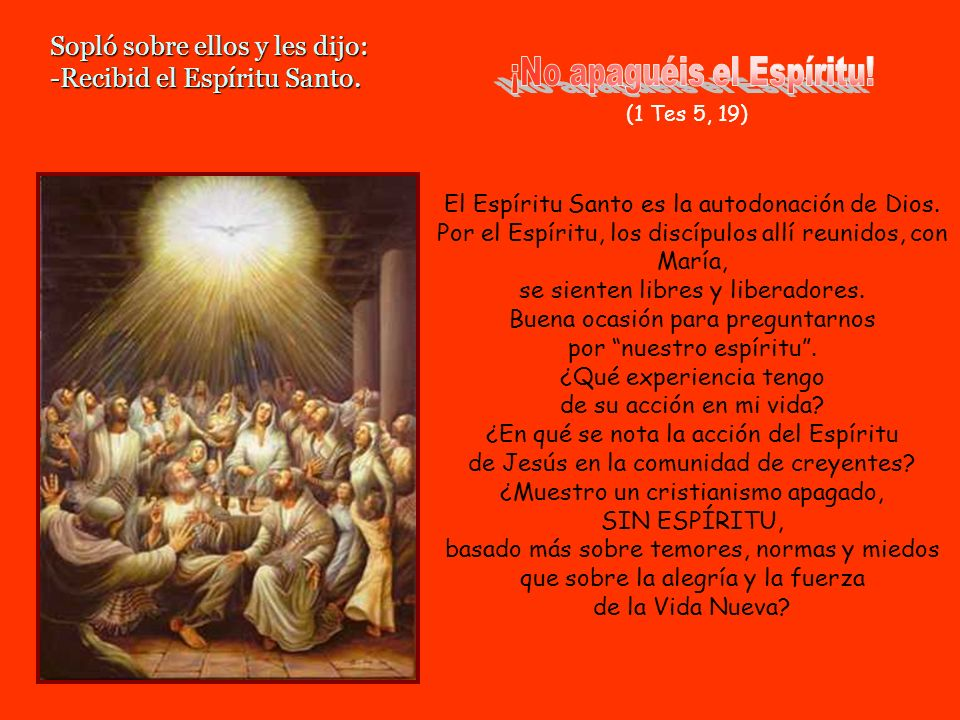 Y añadió: Como el Padre me envió a mí, así os envío yo a vosotros. El Enviado por excelencia, nos envía a todos. El Espíritu llena por dentro y lanza