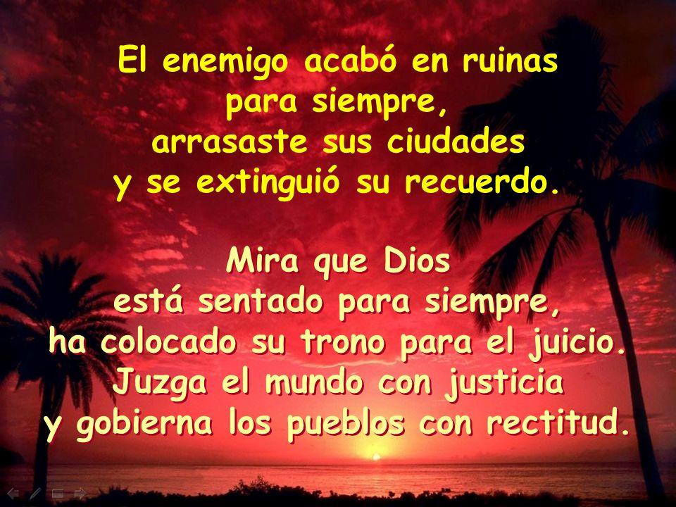Mis enemigos retroceden, tropiezan y huyen de tu presencia. Porque has defendido mi causa y mi derecho; te has sentado en tu trono de juez justo. Amen