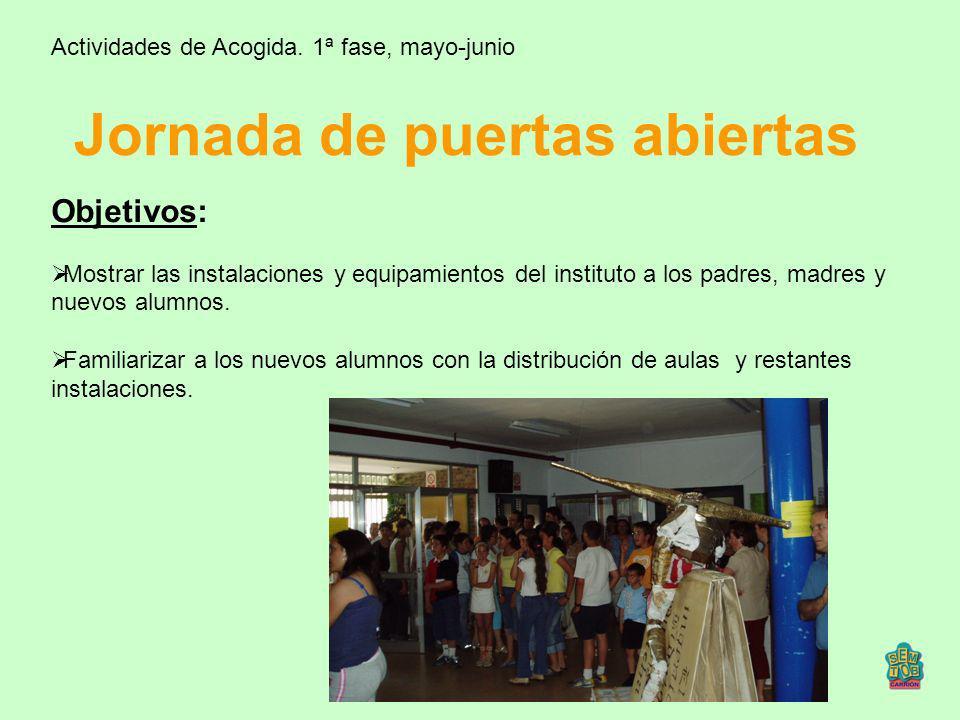 Jornada de puertas abiertas Actividades de Acogida. 1ª fase, mayo-junio Objetivos: Mostrar las instalaciones y equipamientos del instituto a los padre