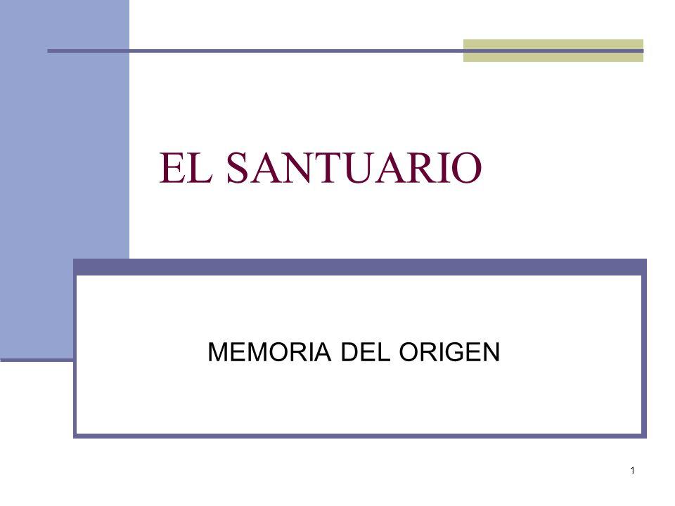 1 EL SANTUARIO MEMORIA DEL ORIGEN