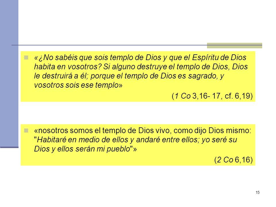 15 «nosotros somos el templo de Dios vivo, como dijo Dios mismo: