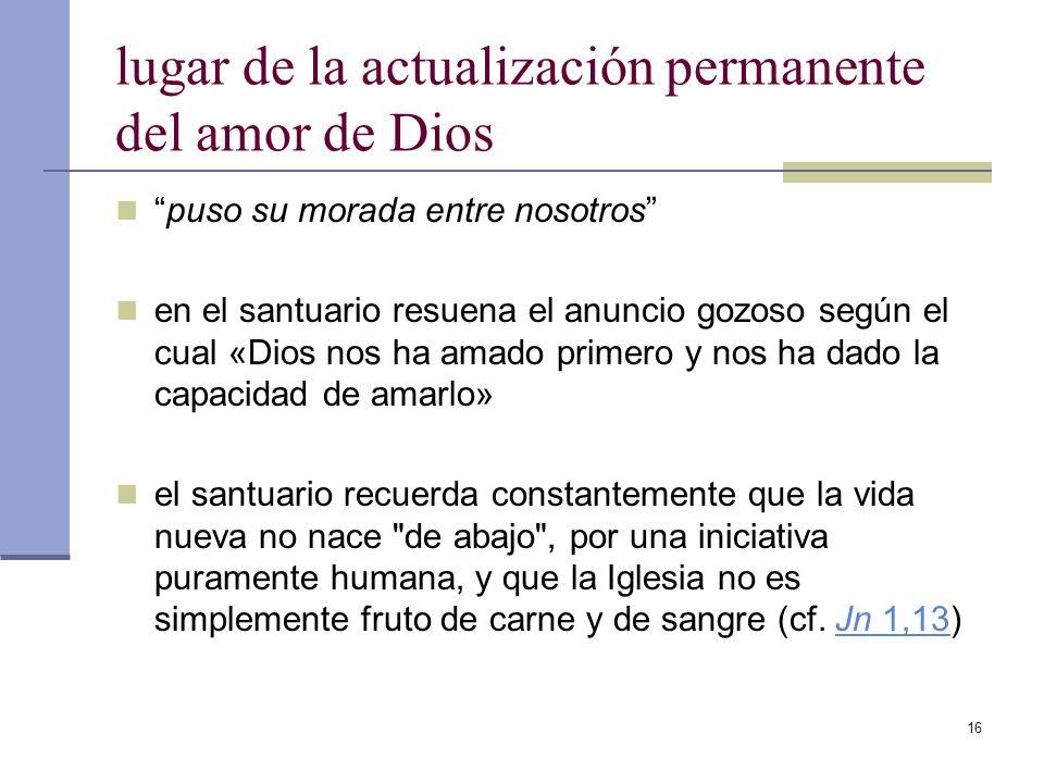 16 lugar de la actualización permanente del amor de Dios puso su morada entre nosotros en el santuario resuena el anuncio gozoso según el cual «Dios n