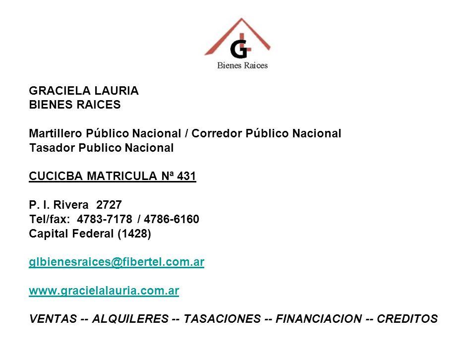 GRACIELA LAURIA BIENES RAICES Martillero Público Nacional / Corredor Público Nacional Tasador Publico Nacional CUCICBA MATRICULA Nª 431 P.