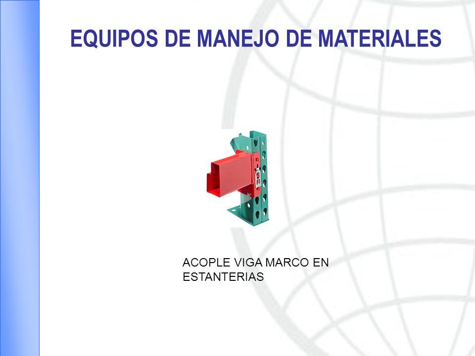EQUIPOS DE MANEJO DE MATERIALES ACOPLE VIGA MARCO EN ESTANTERIAS