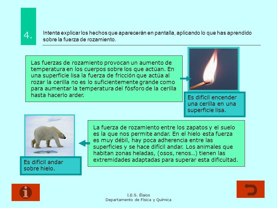 I.E.S. Élaios Departamento de Física y Química Intenta explicar los hechos que aparecerán en pantalla, aplicando lo que has aprendido sobre la fuerza