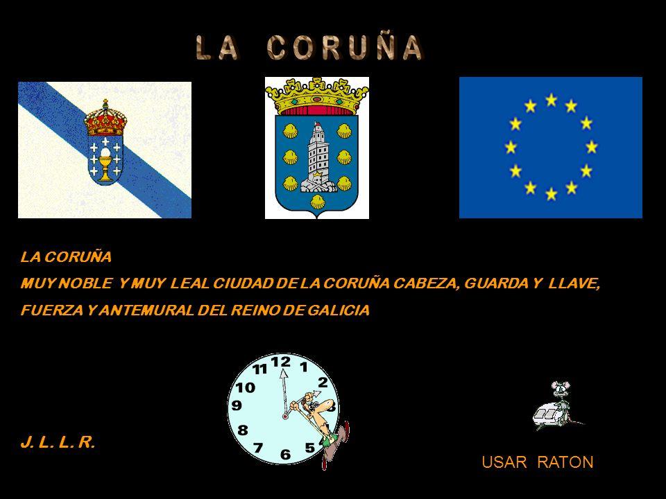 LA CORUÑA MUY NOBLE Y MUY LEAL CIUDAD DE LA CORUÑA CABEZA, GUARDA Y LLAVE, FUERZA Y ANTEMURAL DEL REINO DE GALICIA J.
