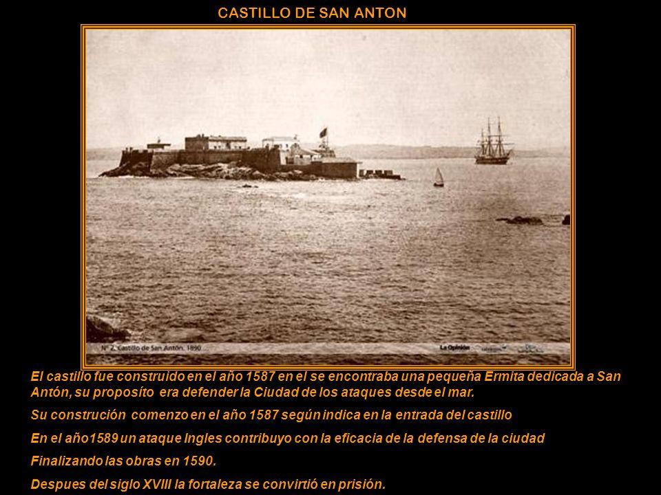 CASTILLO DE SAN ANTON El castillo fue construido en el año 1587 en el se encontraba una pequeña Ermita dedicada a San Antón, su proposíto era defender la Ciudad de los ataques desde el mar.