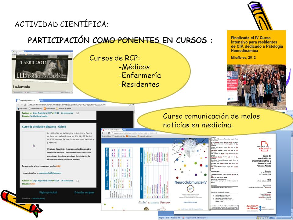 Cursos de RCP: -Médicos -Enfermería -Residentes PARTICIPACIÓN COMO PONENTES EN CURSOS : ACTIVIDAD CIENTÍFICA: Curso comunicación de malas noticias en
