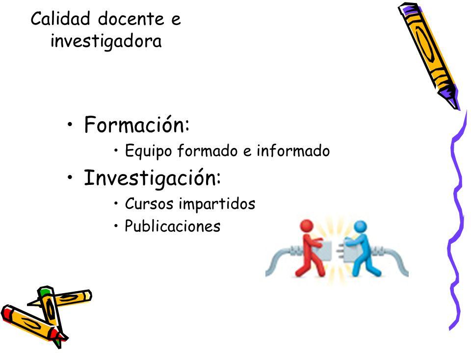 Calidad docente e investigadora Formación: Equipo formado e informado Investigación: Cursos impartidos Publicaciones
