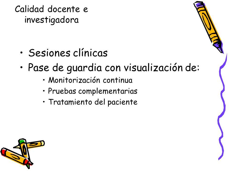 Sesiones clínicas Pase de guardia con visualización de: Monitorización continua Pruebas complementarias Tratamiento del paciente Calidad docente e inv