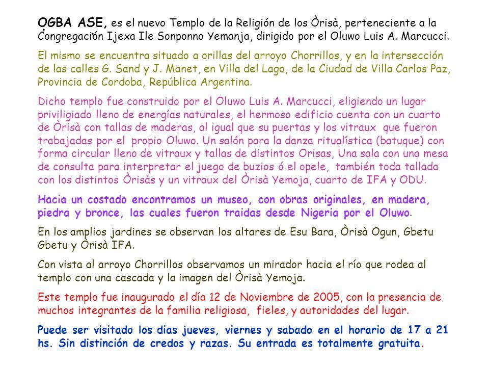 OGBA ASE, es el nuevo Templo de la Religión de los Òrisà, perteneciente a la Congregación Ijexa Ile Sonponno Yemanja, dirigido por el Oluwo Luis A.