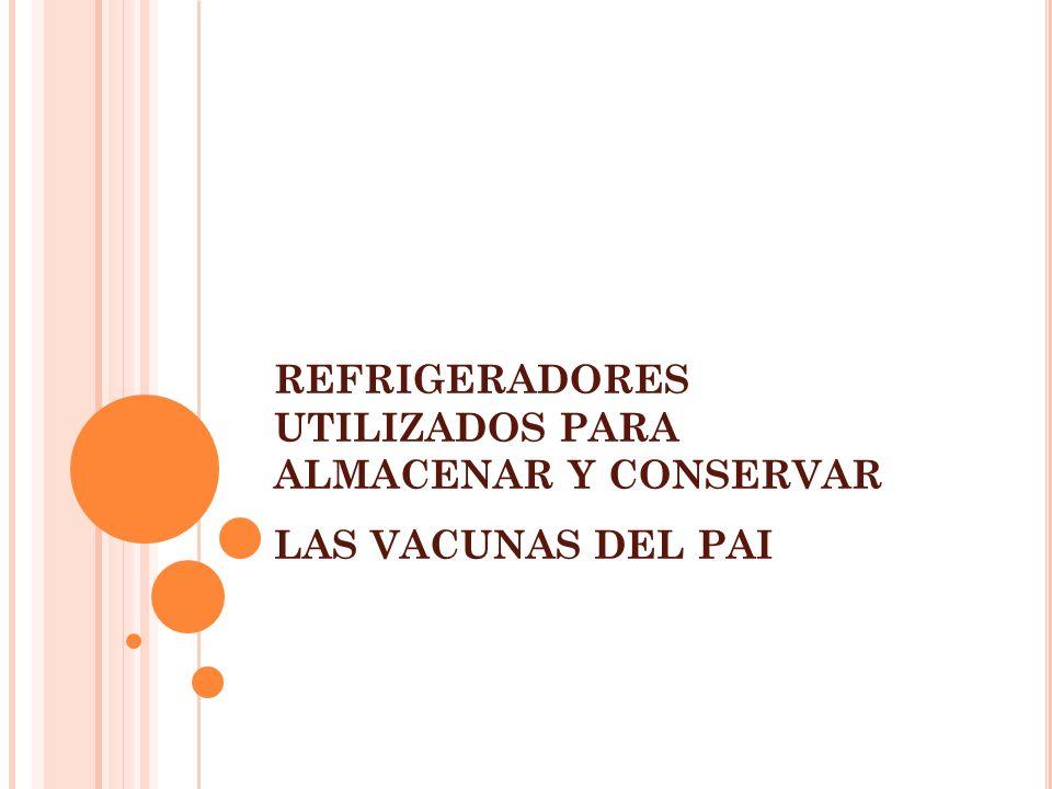 REFRIGERADORES UTILIZADOS PARA ALMACENAR Y CONSERVAR LAS VACUNAS DEL PAI