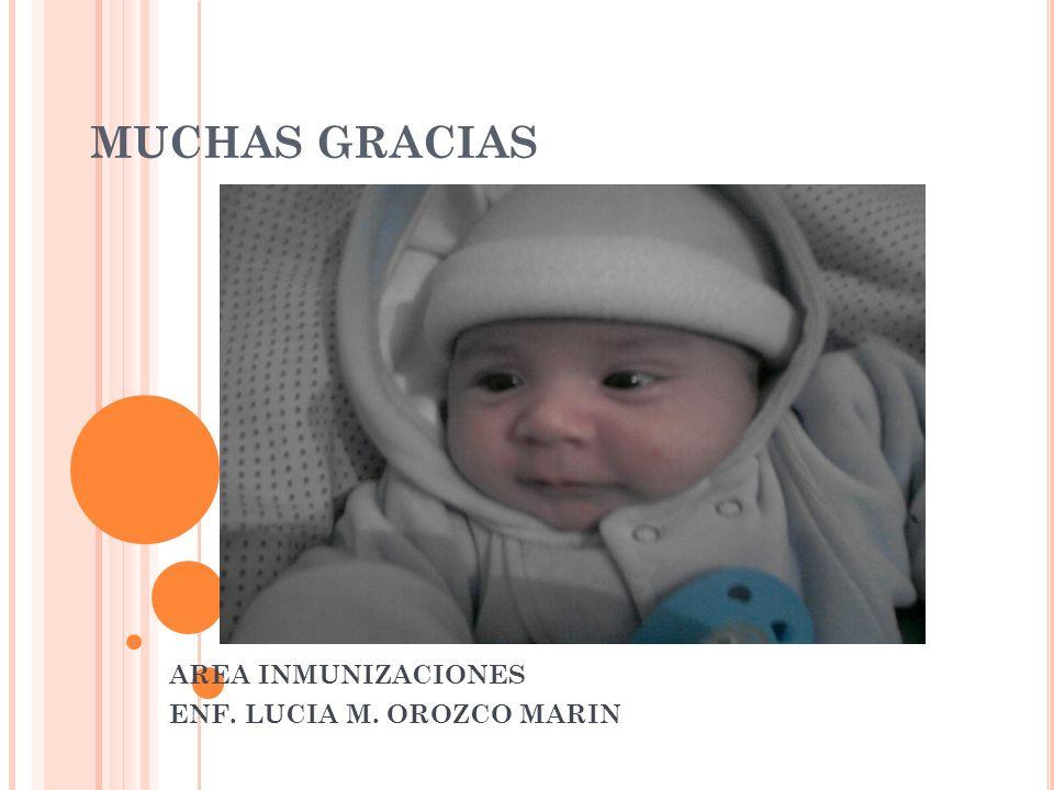 MUCHAS GRACIAS AREA INMUNIZACIONES ENF. LUCIA M. OROZCO MARIN