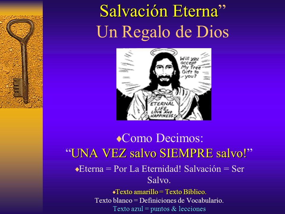 Salvación Eterna Salvación Eterna Un Regalo de Dios UNA VEZ salvo SIEMPRE salvo.