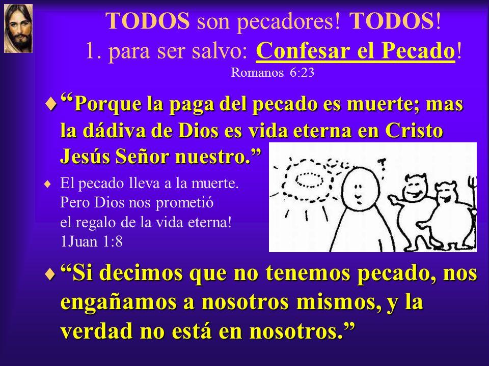 TODOS son pecadores.TODOS. 1. para ser salvo: Confesar el Pecado.