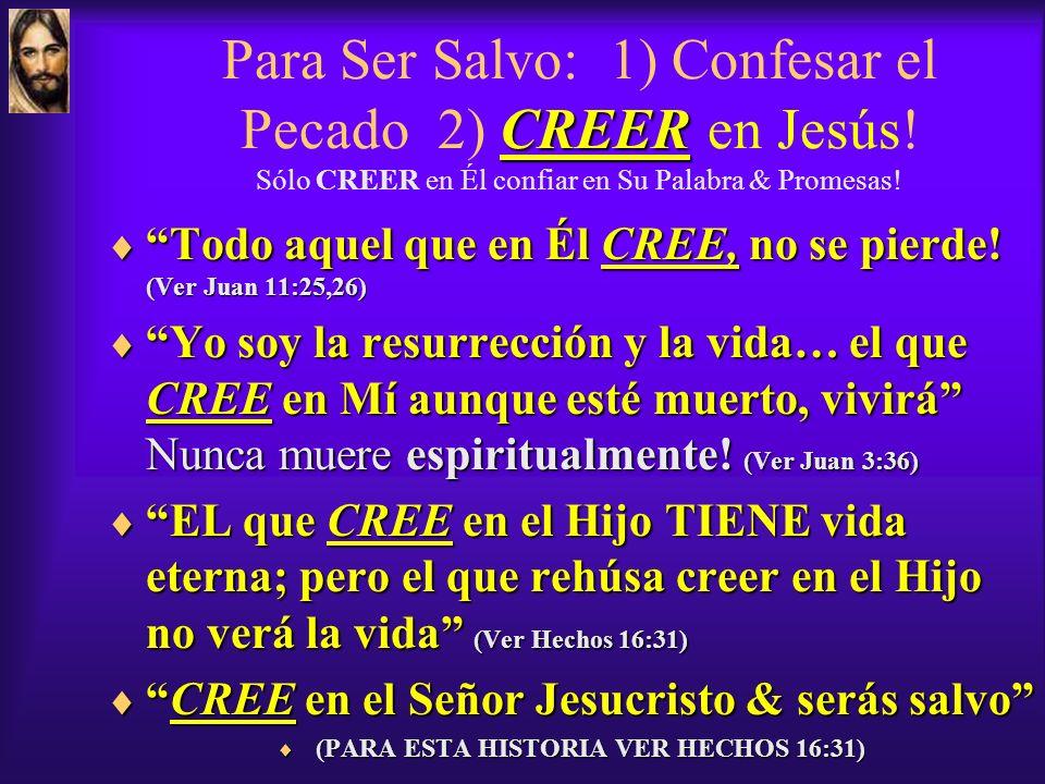 CREER Para Ser Salvo: 1) Confesar el Pecado 2) CREER en Jesús.