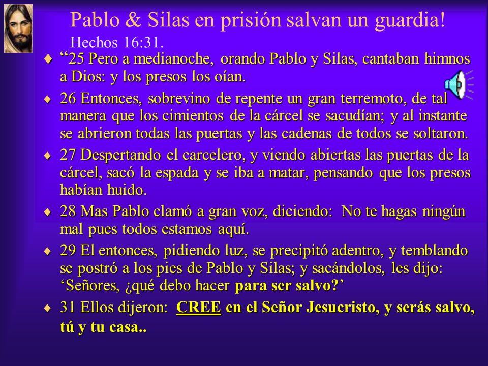 Pablo & Silas en prisión salvan un guardia.Hechos 16:31.