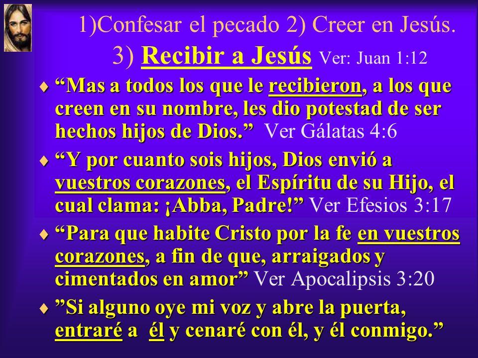 1)Confesar el pecado 2) Creer en Jesús.